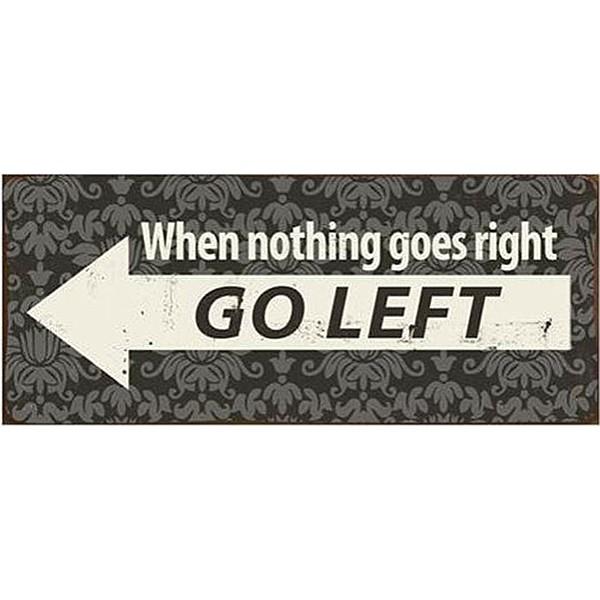 Plåtskylt When nothing goes right GO LEFT