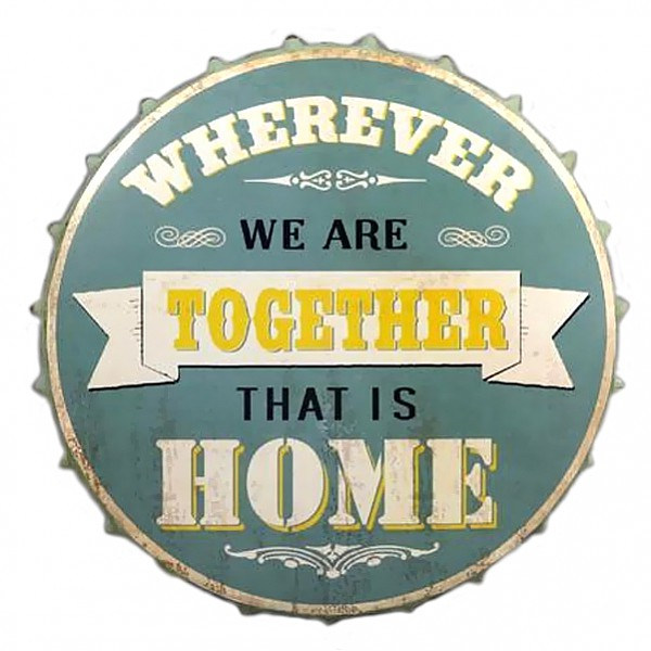 Tin Sign Bottle Cap Wherever we are together