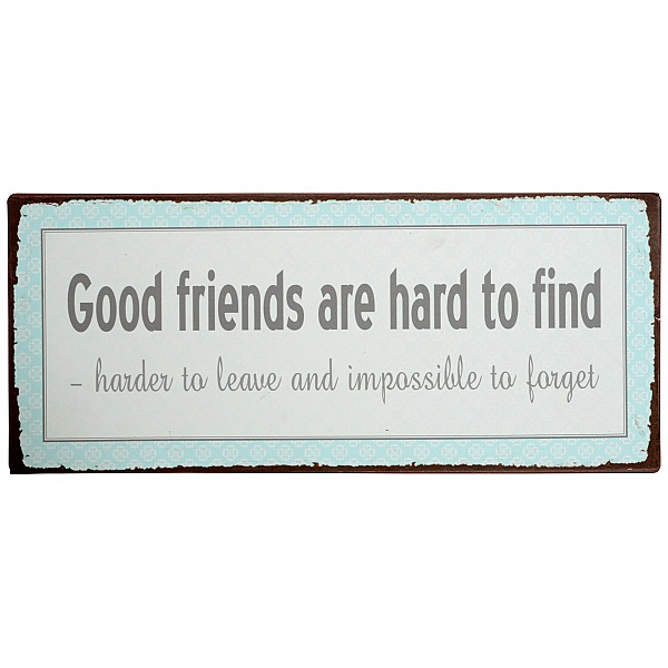 Tin Sign / Metal Sign Good friends are hard to find
