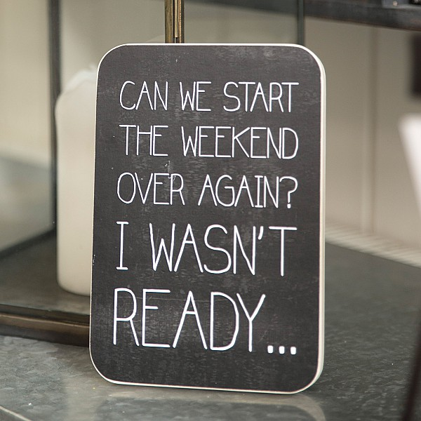 Wooden Sign Can we start the weekend over again