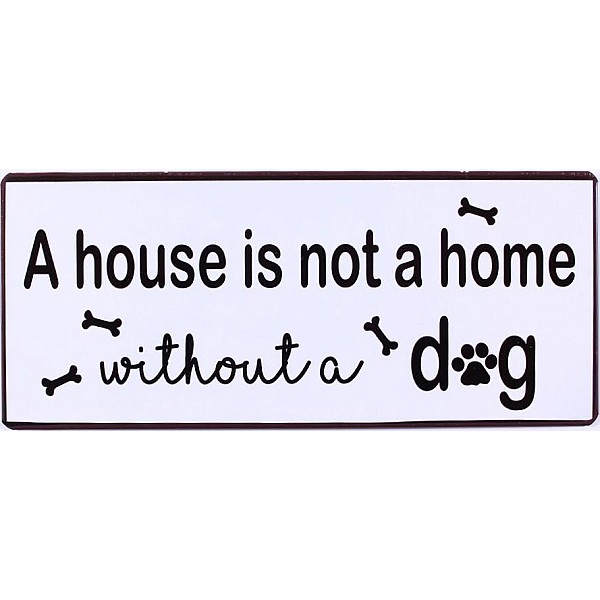 Tin Sign A house is not a home without a dog