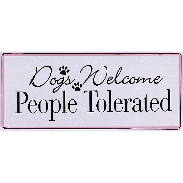 Tin Sign Dogs welcome people tolerated