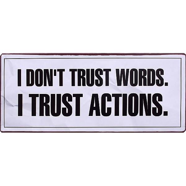 Plåtskylt I don't trust words I trust actions