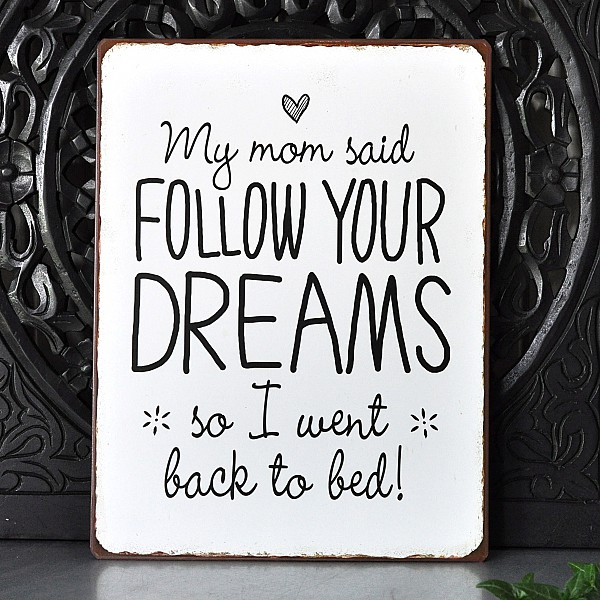 Tin Sign My mom said follow your dreams