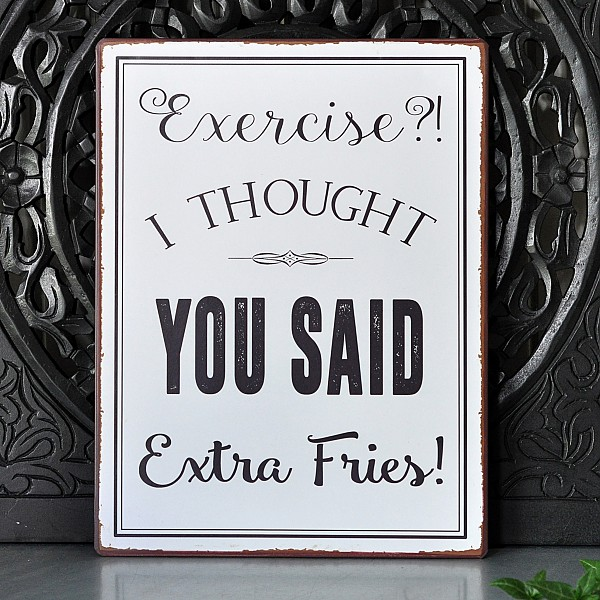 Plåtskylt Exercise I thought you said extra fries