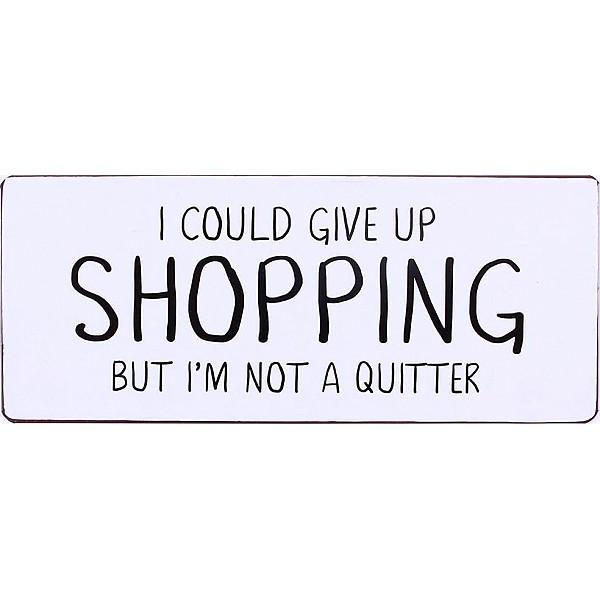 Plåtskylt I could give up shopping
