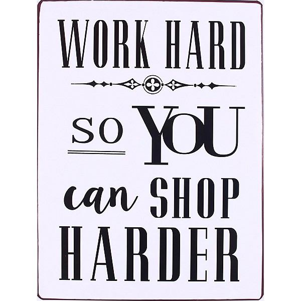 Plåtskylt Work hard so you can shop harder