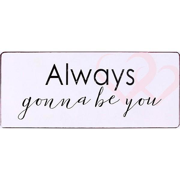 Plåtskylt Always gonna be you