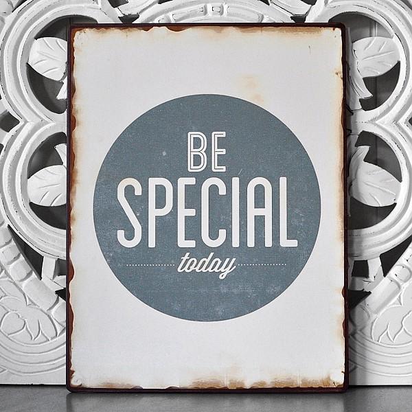 Plåtskylt Be special today