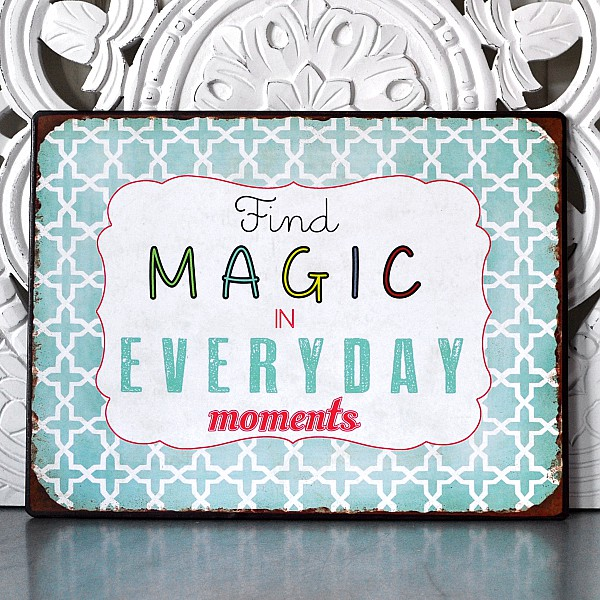 Tin Sign Find magic in everyday moments