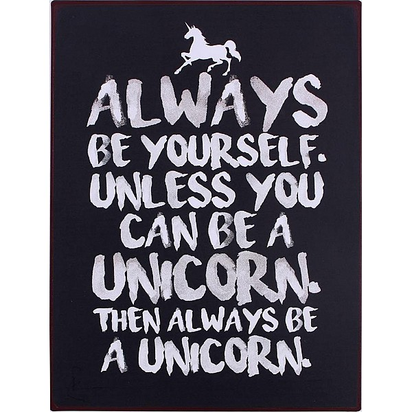 Tin Sign Always be yourself unless you can be a unicorn