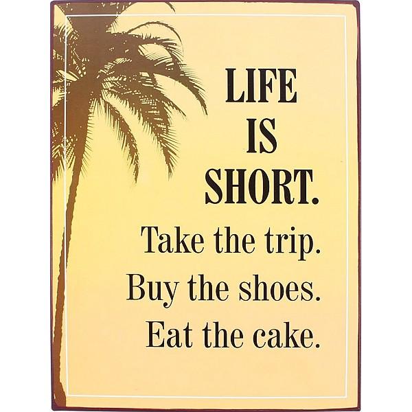 Plåtskylt Life is short