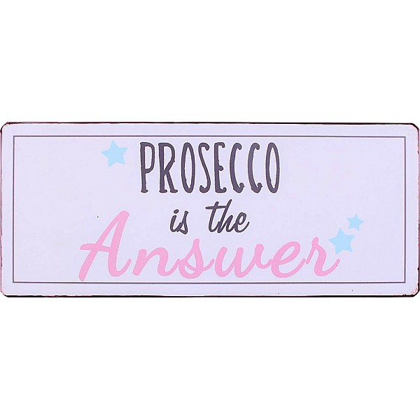 Plåtskylt Prosecco is the answer