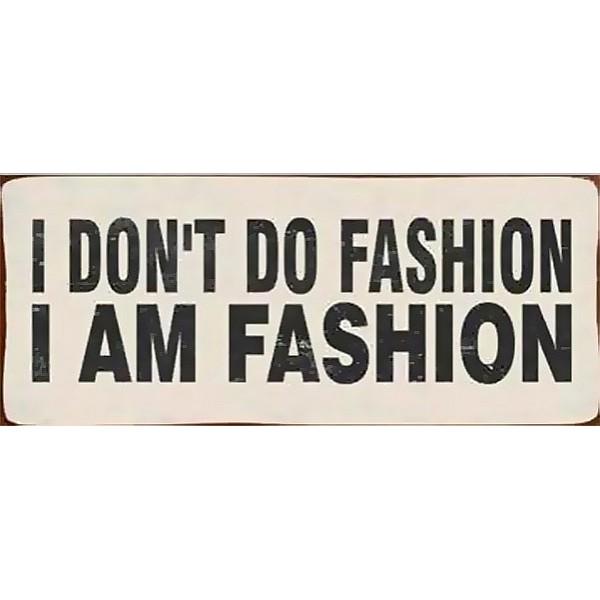 Plåtskylt I don't do fashion I am fashion