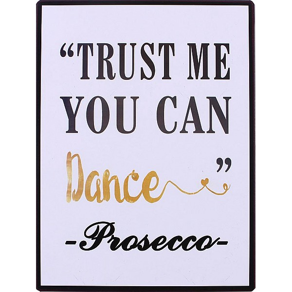 Plåtskylt Trust me you can dance Prosecco
