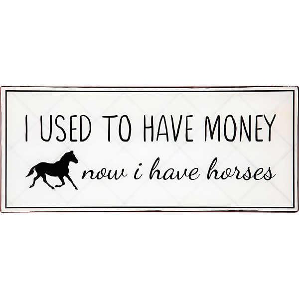 Plåtskylt I used to have money now I have horses