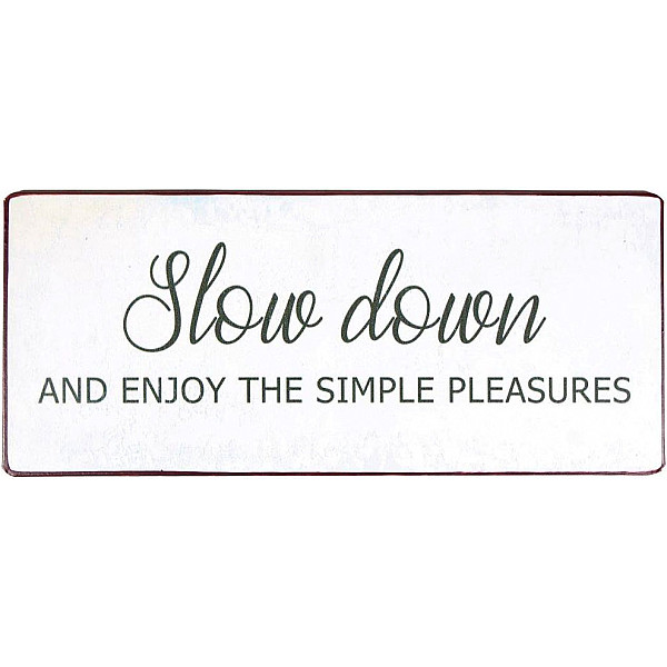 Tin Sign Slow down and enjoy the simple pleasures