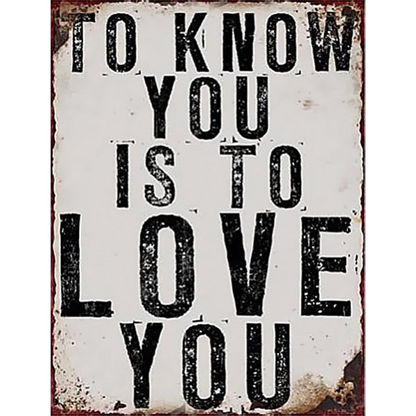 Tin Sign To know you is to love you