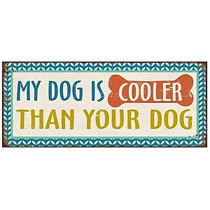 Tin Sign My dog is cooler