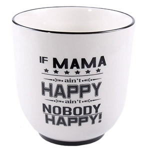 Cup If mama ain't happy