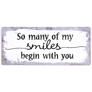 Tin Sign So many of my smiles begin with you
