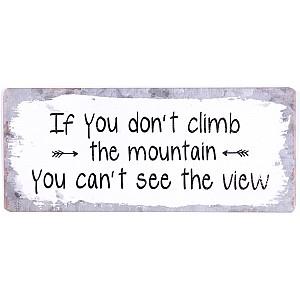 Plåtskylt If you don't climb the mountain