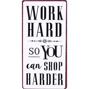 Magnet Work hard so you can shop harder