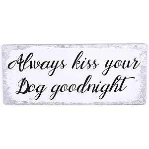 Plåtskylt Always kiss your dog goodnight