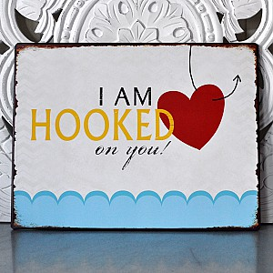 Tin Sign I am hooked on you