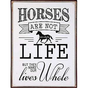 Tin Sign Horses make our lives hole