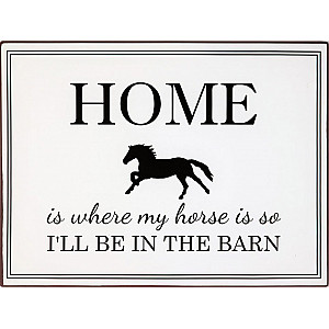 Tin Sign Home is where my horse is
