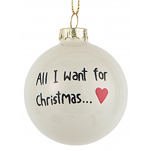 Christmas Bauble All I want for Christmas
